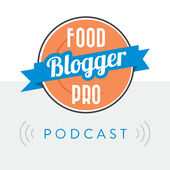 Food Blogger Pro Podcast, March 2016